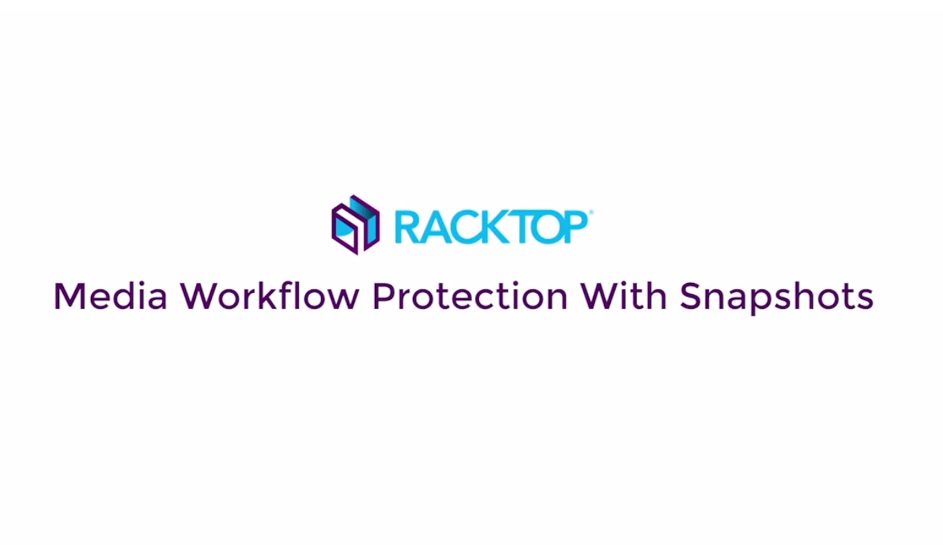 RackTop TV: Media Workflow Protection with Snapshots